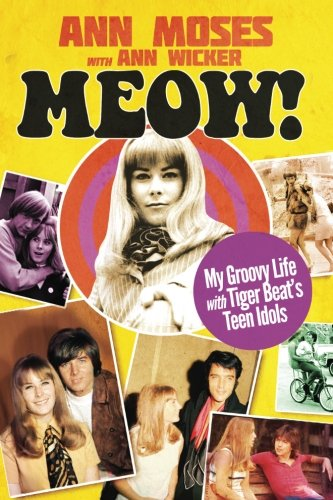 Read Online Meow! My Groovy Life with Tiger Beat's Teen Idols PDF