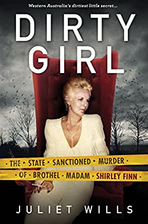 Dirty Girl: The State Sanctioned Murder of Brothel Madam Shirley Finn (English Edition)