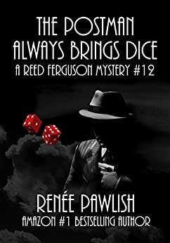 The Postman Always Brings Dice: A Reed Ferguson Mystery (A Private Investigator Mystery Series - Crime Suspense Thriller Book 12) by [Pawlish, Renee]