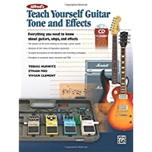 Teach Yourself Guitar Tone and Effects: Everything You Need to Know About Guitars, Amps, and Effects, Book and CD
