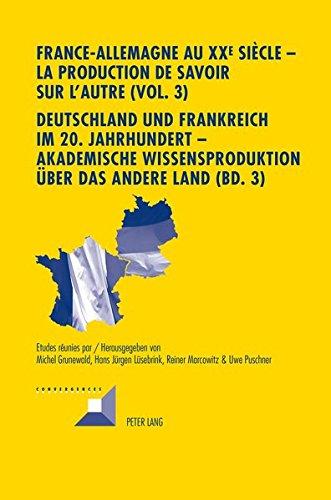 France-Allemagne au XX e  sicle  La production de savoir sur lAutre (Vol. 3)- Deutschland und Frankreich im 20. Jahrhundert  Akademische ... (Convergences) (French and German Edition)
