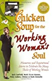 img - for By Jack Canfield Chicken Soup for the Working Woman's Soul: Humorous and Inspirational Stories to Celebrate the Many [Paperback] book / textbook / text book