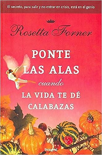 Ponte las alas. . . cuando la vida te dé calabazas (Spanish Edition): Rosetta Forner Veral: 9788492981236: Amazon.com: Books