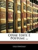 Opere Edite E Postume, Ugo Foscolo, 1141880350