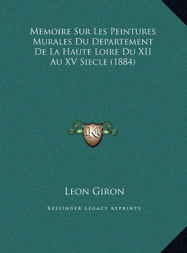 Download Memoire Sur Les Peintures Murales Du Departement De La Haute Loire Du XII Au XV Siecle (1884) (French Edition) pdf epub