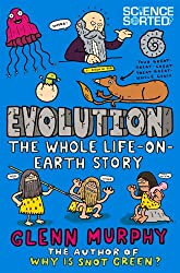 Evolution: The Whole Life-On-Earth Story (Science Sorted)