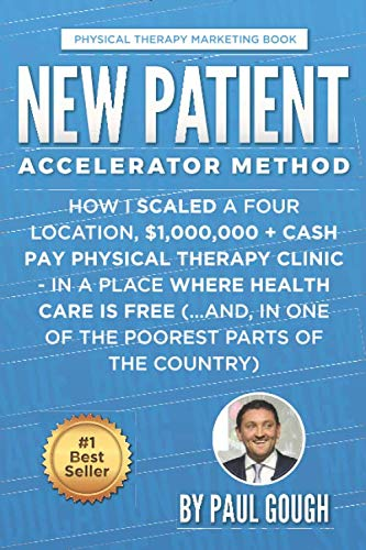 New Patient Accelerator Method: How I Scaled a Four Location, $1,000,000 + Cash Pay Physical Therapy Clinic - In a Place Where Health Care is Free (...And, In One of the Poorest Parts of the Country)