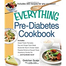 The Everything Pre-Diabetes Cookbook: Includes Sweet Potato Pancakes, Soy and Ginger Flank Steak, Buttermilk Ranch Chicken Salad, Roasted Butternut Squash Pasta, Strawberry Ricotta Pie ...and hundreds more!