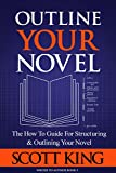 #8: Outline Your Novel: The How To Guide for Structuring and Outlining Your Novel (Writer to Author Book 3)