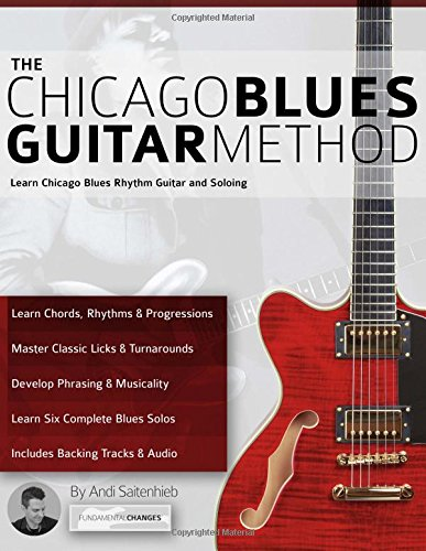 The Chicago Blues Guitar Method: Learn Chicago Blues Rhythm Guitar and Soloing