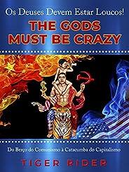 Os Deuses Devem Estar Loucos! (The Gods Must Be Crazy!): Do Berço do Comunismo à Catacumba do Capitalismo (The