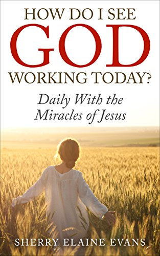How Do I See God Working Today? Daily With the Miracles of J