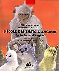 L'Ecole des chats à Angkor, tome 1 - Le Secret d'Angkor par Kim