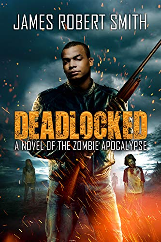 DEADLOCKED: A Novel of the Zombie Apocalypse by [Smith, James Robert]