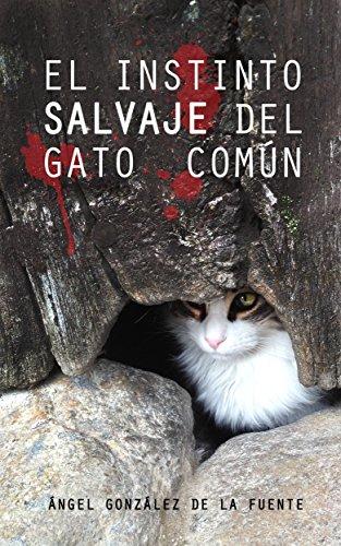 El instinto salvaje del gato común (Spanish Edition) by [de la Fuente,