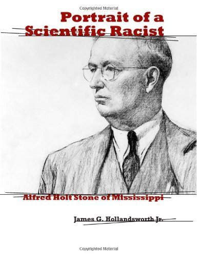 Portrait of a Scientific Racist: Alfred Holt Stone of Mississippi by James G. Hollandsworth Jr. (2008-11-01)