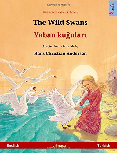 Read Online The Wild Swans – Yaban kuudhere. Bilingual children's book adapted from a fairy tale by Hans Christian Andersen (English – Turkish) (www.childrens-books-bilingual.com) PDF