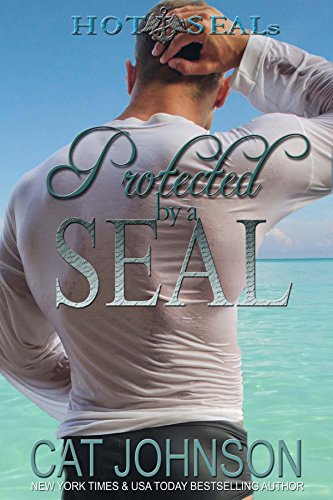 Hot SEALs: Protected by a SEAL (Hot Navy Women)
