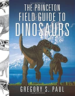 the princeton field guide to dinosaurs princeton field guides rh amazon com the princeton field guide to dinosaurs second edition the princeton field guide to dinosaurs gregory s. paul