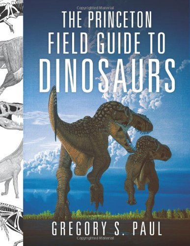 The Princeton Field Guide to Dinosaurs (Princeton Field Guides) (Dinosaur Field Guide)