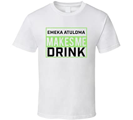 a03926a2b07 Emeka Atuloma Makes Me Drink Nigeria World Cup 2018 Soccer Lovers T Shirt S  White