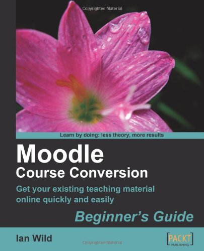 Moodle Course Conversion: Beginner's Guide by Ian Wild, Packt Publishing