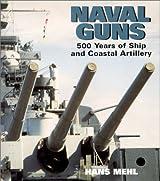 Naval Guns: 500 Years of Ship and Coastal Artillery