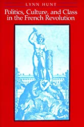 Politics, Culture, and Class in the French Revolution (Studies on the History of Society and Culture)