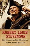 Robert Louis Stevenson: Life, Literature and the Silver Screen