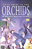 Field Guide to the Orchids of New South Wales and Victoria, Bishop, Tony, 0868407062