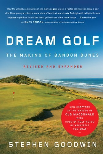 Dunes Golf (Dream Golf: The Making of Bandon Dunes, Revised and Expanded by Stephen Goodwin (2010-06-01))