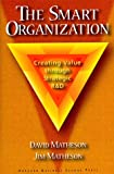 Smart Organization : Creating Value Through Strategic R and D, Matheson, James E., 007105054X