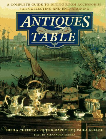 Antiques for the Table: A Complete Guide to Dining Room Accessories for Collecting and Entertaining (La Boca Furniture)