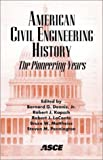 American Civil Engineering History: the Pioneering Years : Proceedings of the Fourth National Congress on Civil Engineering History and Heritage Held in Washington, DC, November 2-6, 2002, During the Asce Civil Engineering Conference and Exposition, , 0784406545
