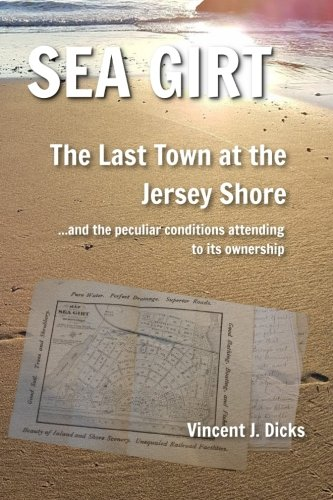 Sea Girt - The Last Town at the Jersey Shore: And the Peculiar Conditions Attending to its Ownership