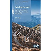 Winding Around: The Winding Number in Topology, Geometry, and Analysis (Student Mathematical Library)