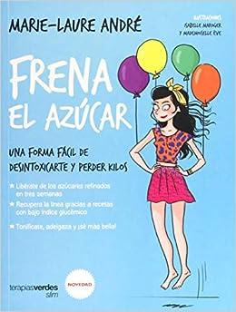 Frena el azúcar. Una forma fácil de desintoxicarte y perder kilos Terapias Slim: Amazon.es: MARIE-LAURE ANDRÉ: Libros