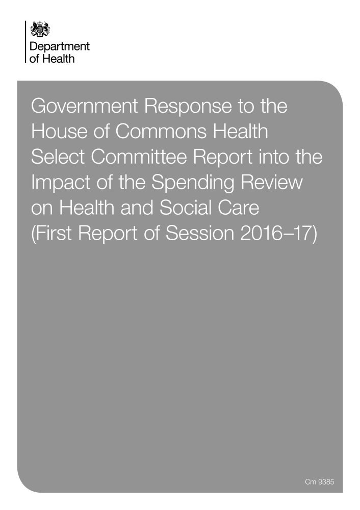 Read Online Government response to the House of Commons Health Select Committee report into the impact of the spending review on health and social care (first report of session 2016-17) (Cm.) ebook