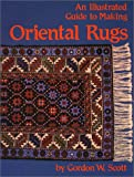 An Illustrated Guide to Making Oriental Rugs, Gordon W. Scott, 0914718940