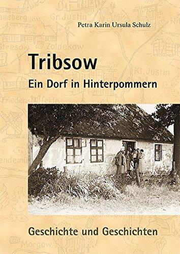 Tribsow: Ein Dorf in Hinterpommern