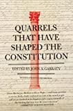 Quarrels That Have Shaped the Constitution, John A. Garraty, 0061320846