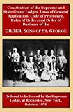img - for Constitution of the Supreme and State Grand Lodges, Laws of General Application, Code of Procedure, Rules of Order, and Order of Business of the Lodge, at Rochester, N.Y, October, 1890 book / textbook / text book