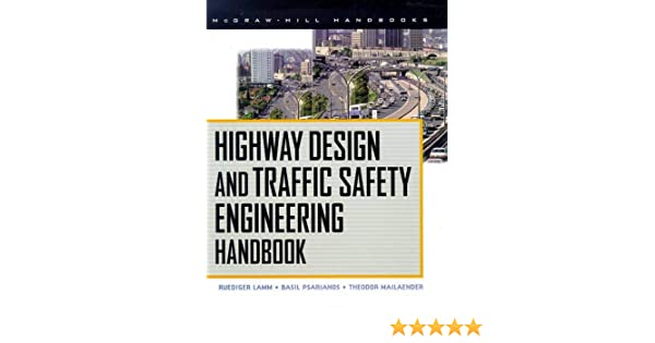 Highway Design And Traffic Safety Engineering Handbook Lamm Ruediger 9780070382954 Amazon Com Books