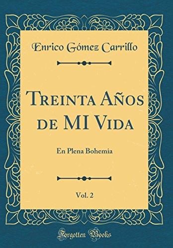 Treinta Años de MI Vida, Vol. 2: En Plena Bohemia (Classic Reprint)