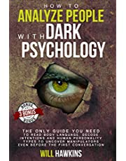 How to Analyze People with Dark Pychology: The Only Guide You Need to Read Body Language, Decode Intentions and Human Personality Types to Uncover Manipulators Even Before the First Conversation