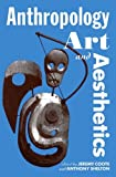 Anthropology, Art, And Aesthetics (Oxford Studies In Social And Cultural Anthropology - Cultural Forms)