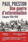 Une guerre d'extermination, Espagne, 1936-1945 par Preston