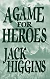 A Game for Heroes, Jack Higgins, 0786205911