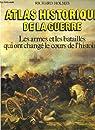 Atlas historique de la guerre. les armes et les batailles qui ont change le cours de l'histoire par Holmes