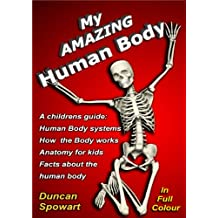 My Amazing Human Body. A childrens guide. Human body systems; How the body works; Anatomy for kids; Facts about the human body.
